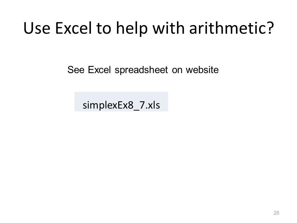 Use Excel to help with arithmetic 28 See Excel spreadsheet on website simplexEx8_7.xls