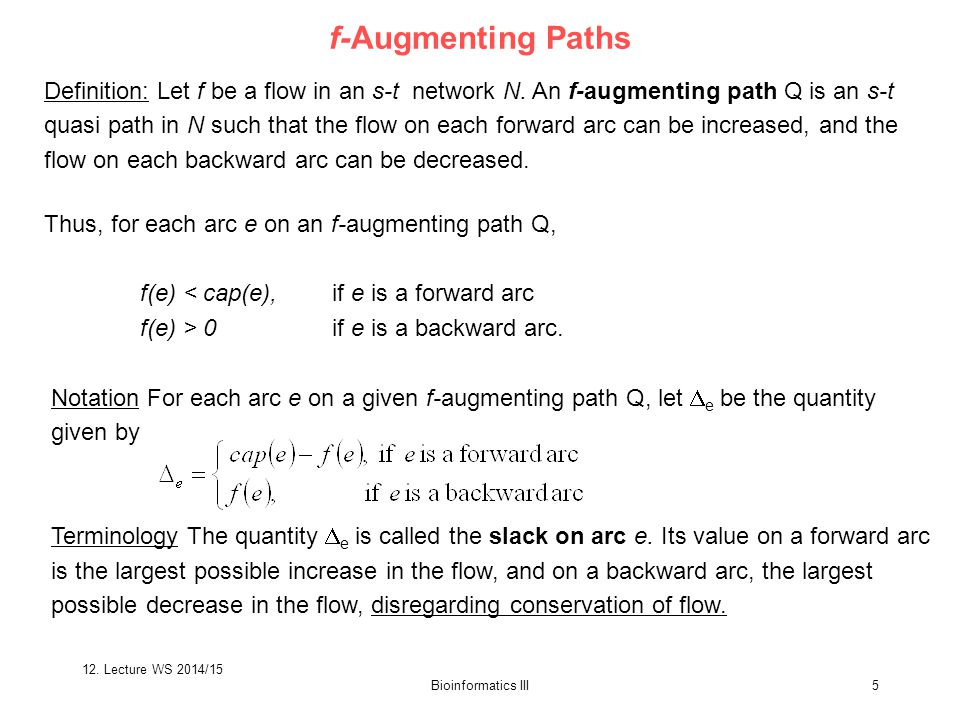 Bioinformatics III5 Notation For each arc e on a given f-augmenting path Q, let  e be the quantity given by Terminology The quantity  e is called the slack on arc e.