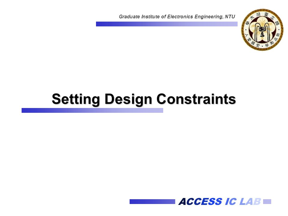 ACCESS IC LAB Graduate Institute of Electronics Engineering, NTU Setting Design Constraints