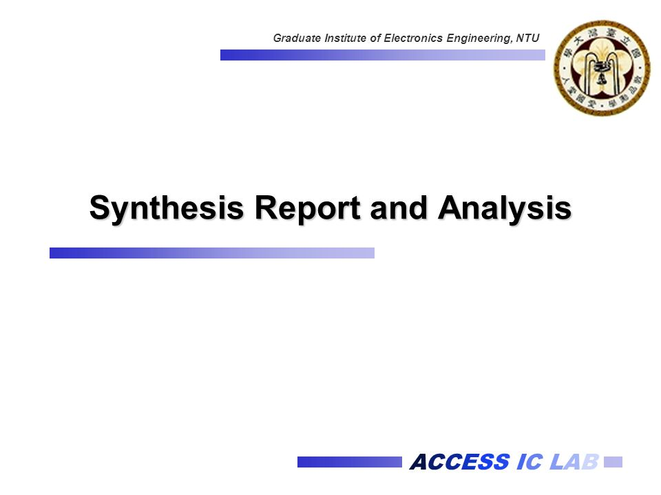 ACCESS IC LAB Graduate Institute of Electronics Engineering, NTU Synthesis Report and Analysis