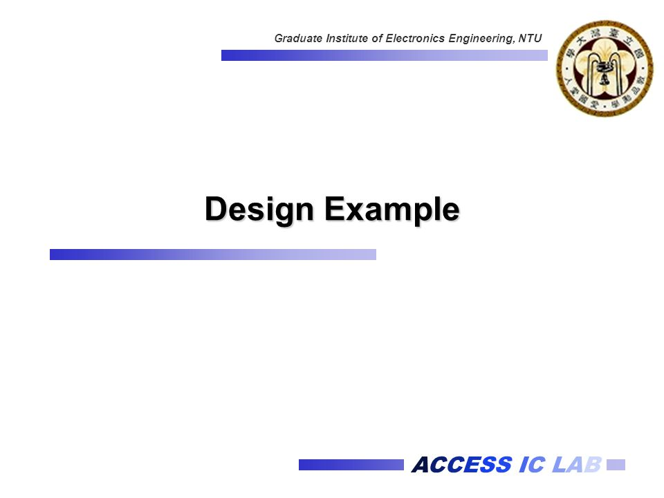 ACCESS IC LAB Graduate Institute of Electronics Engineering, NTU Design Example