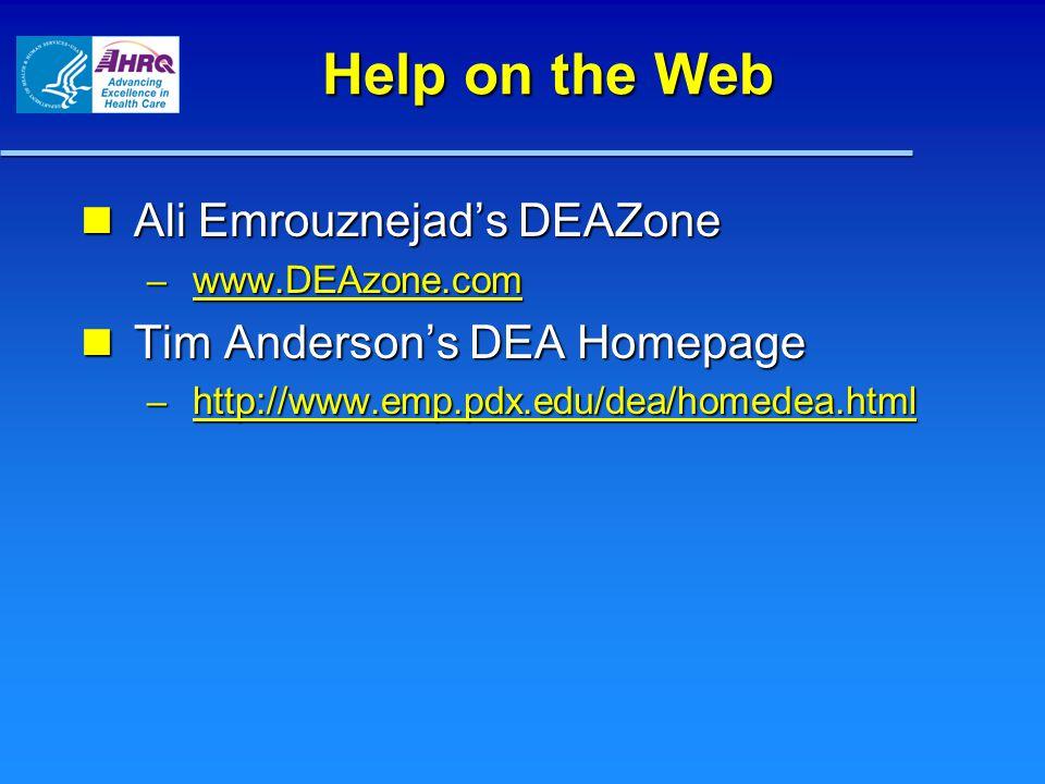 Help on the Web Ali Emrouznejad's DEAZone Ali Emrouznejad's DEAZone – www.DEAzone.com www.DEAzone.com Tim Anderson's DEA Homepage Tim Anderson's DEA Homepage – http://www.emp.pdx.edu/dea/homedea.html http://www.emp.pdx.edu/dea/homedea.html
