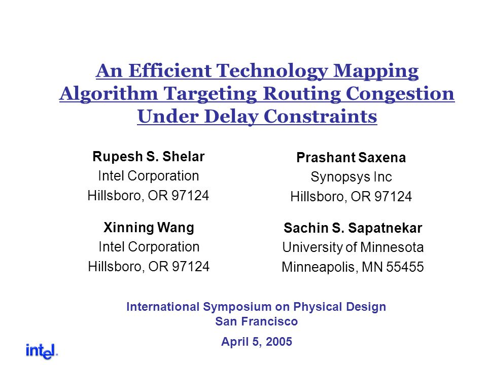 An Efficient Technology Mapping Algorithm Targeting Routing Congestion Under Delay Constraints Rupesh S. Shelar Intel Corporation Hillsboro, OR 97124