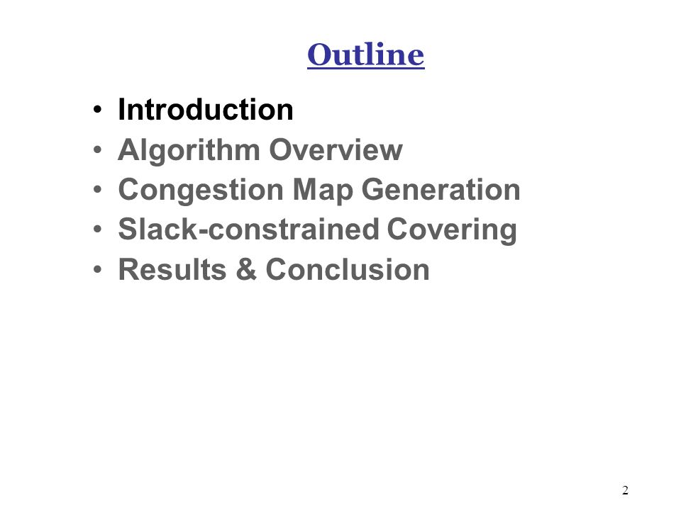 2 Outline Introduction Algorithm Overview Congestion Map Generation Slack-constrained Covering Results & Conclusion