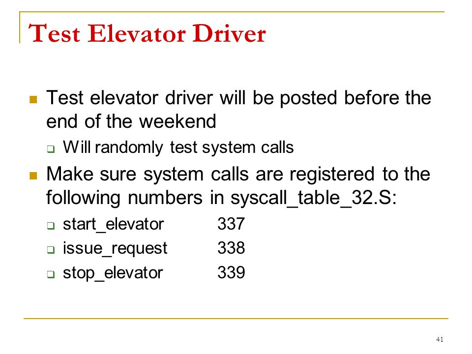 Test Elevator Driver Test elevator driver will be posted before the end of the weekend  Will randomly test system calls Make sure system calls are re