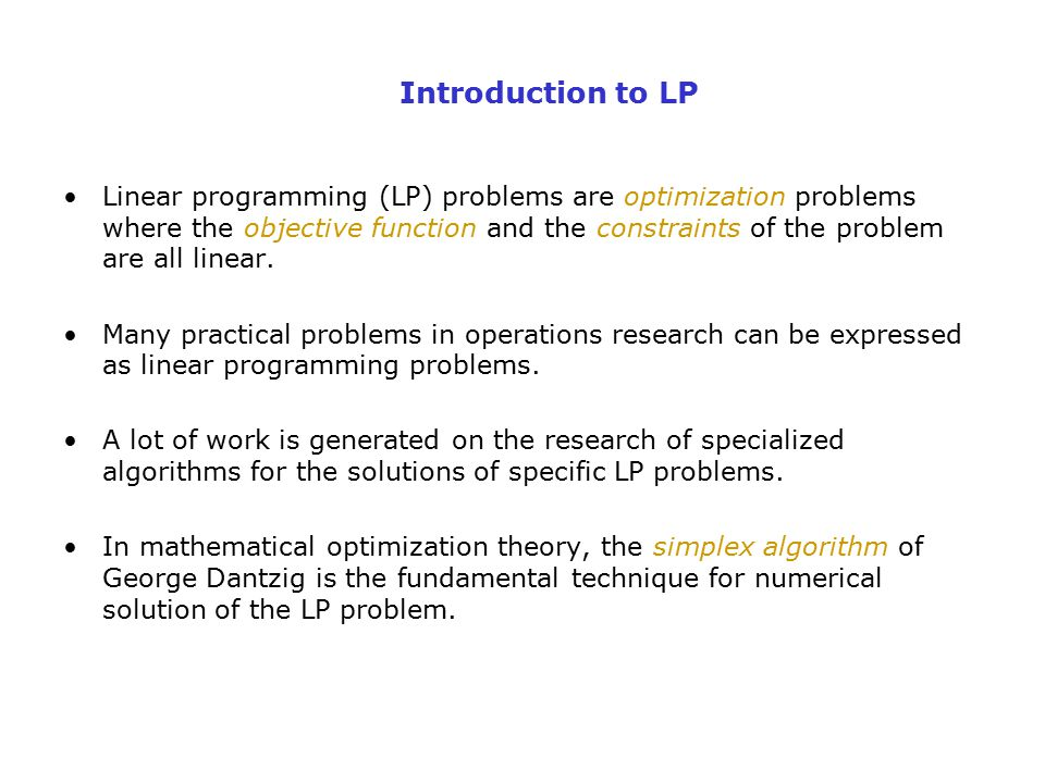 Linear programming (LP) problems are optimization problems where the objective function and the constraints of the problem are all linear. Many practi