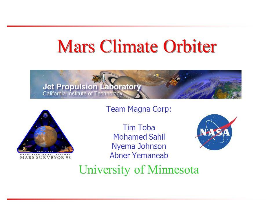 Mars Climate Orbiter Team Magna Corp: Tim Toba Mohamed Sahil Nyema Johnson Abner Yemaneab University of Minnesota