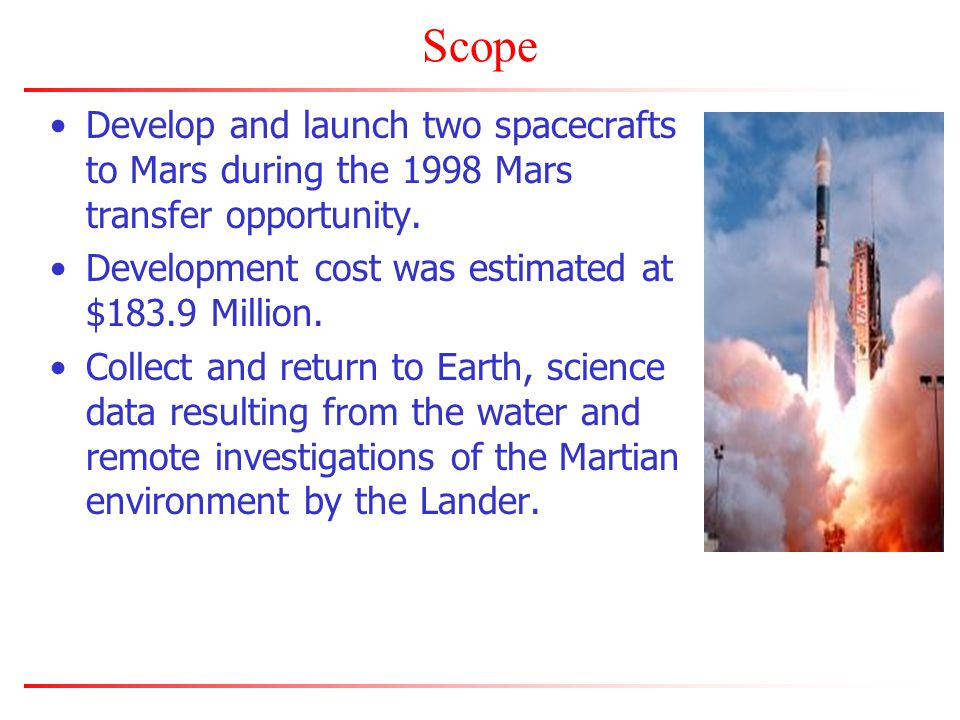 Scope Develop and launch two spacecrafts to Mars during the 1998 Mars transfer opportunity.