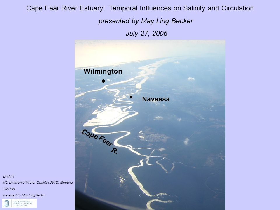 Cape Fear River Estuary: Temporal Influences on Salinity and Circulation presented by May Ling Becker July 27, 2006 Wilmington Navassa Cape Fear R.