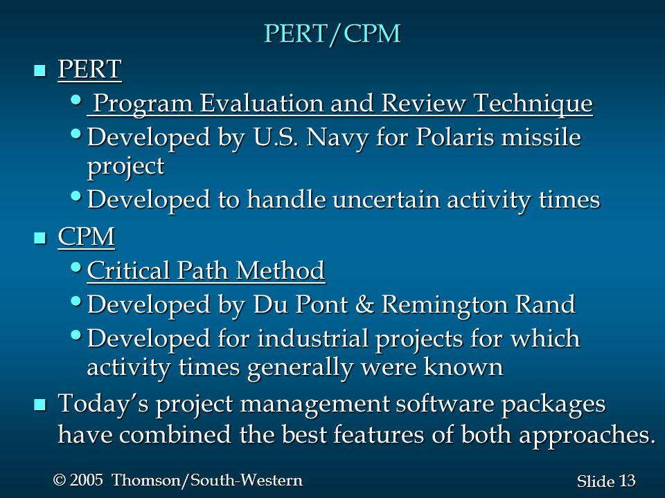 13 Slide © 2005 Thomson/South-Western PERT/CPM n PERT Program Evaluation and Review Technique Program Evaluation and Review Technique Developed by U.S.