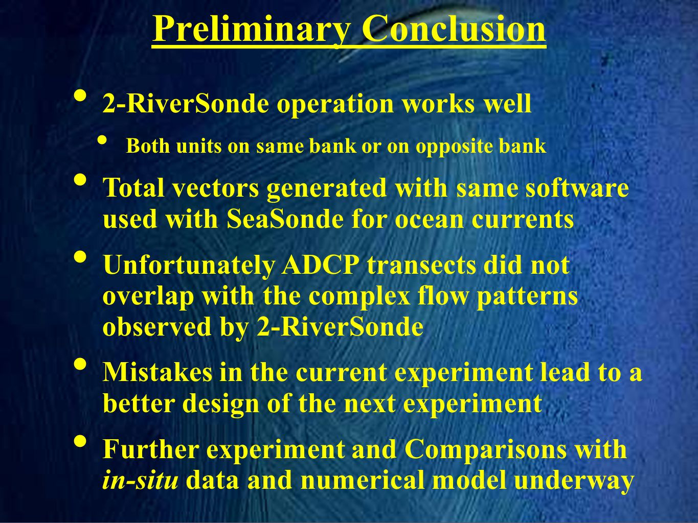 2-RiverSonde operation works well Both units on same bank or on opposite bank Total vectors generated with same software used with SeaSonde for ocean