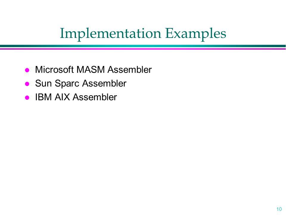 10 Implementation Examples l Microsoft MASM Assembler l Sun Sparc Assembler l IBM AIX Assembler