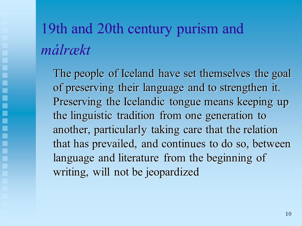 10 19th and 20th century purism and málrækt The people of Iceland have set themselves the goal of preserving their language and to strengthen it.