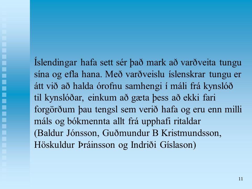 11 Íslendingar hafa sett sér það mark að varðveita tungu sína og efla hana.