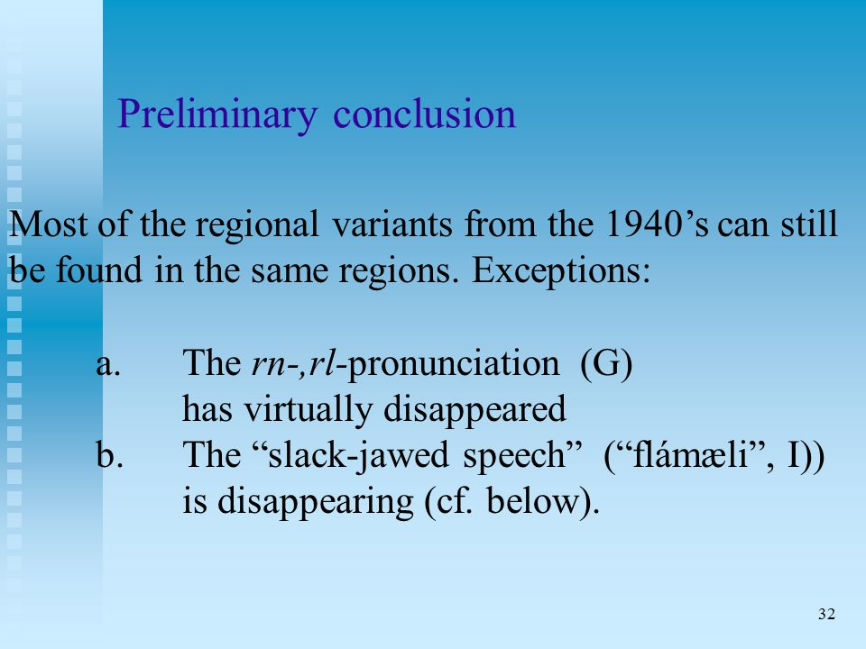 32 Preliminary conclusion Most of the regional variants from the 1940's can still be found in the same regions.