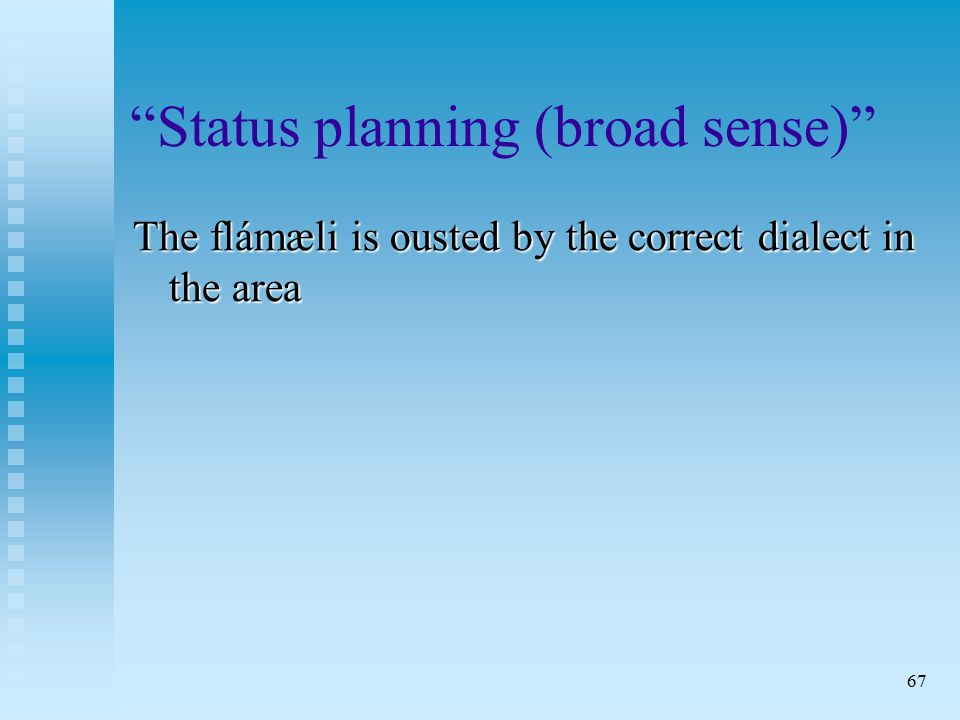 67 Status planning (broad sense) The flámæli is ousted by the correct dialect in the area