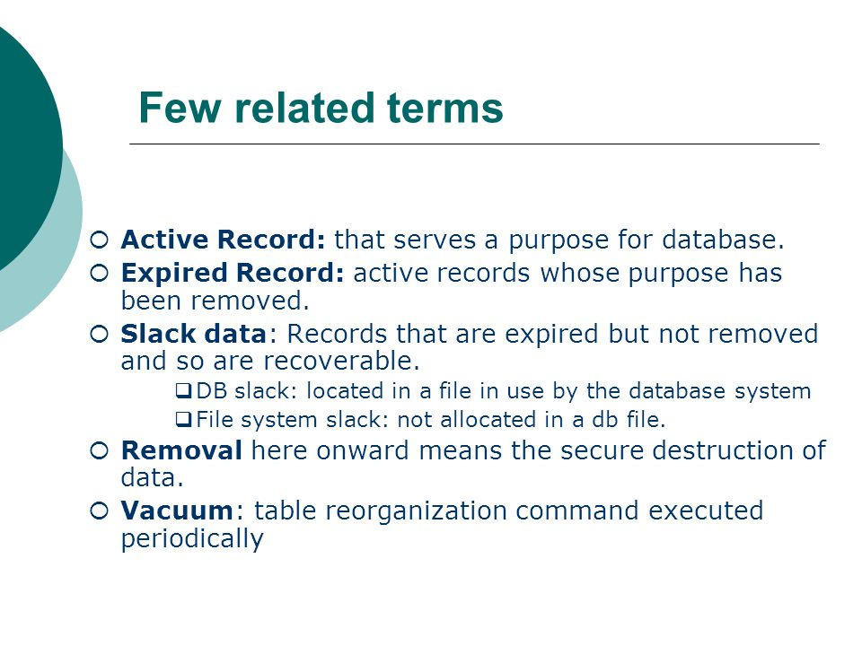 Few related terms  Active Record: that serves a purpose for database.  Expired Record: active records whose purpose has been removed.  Slack data:
