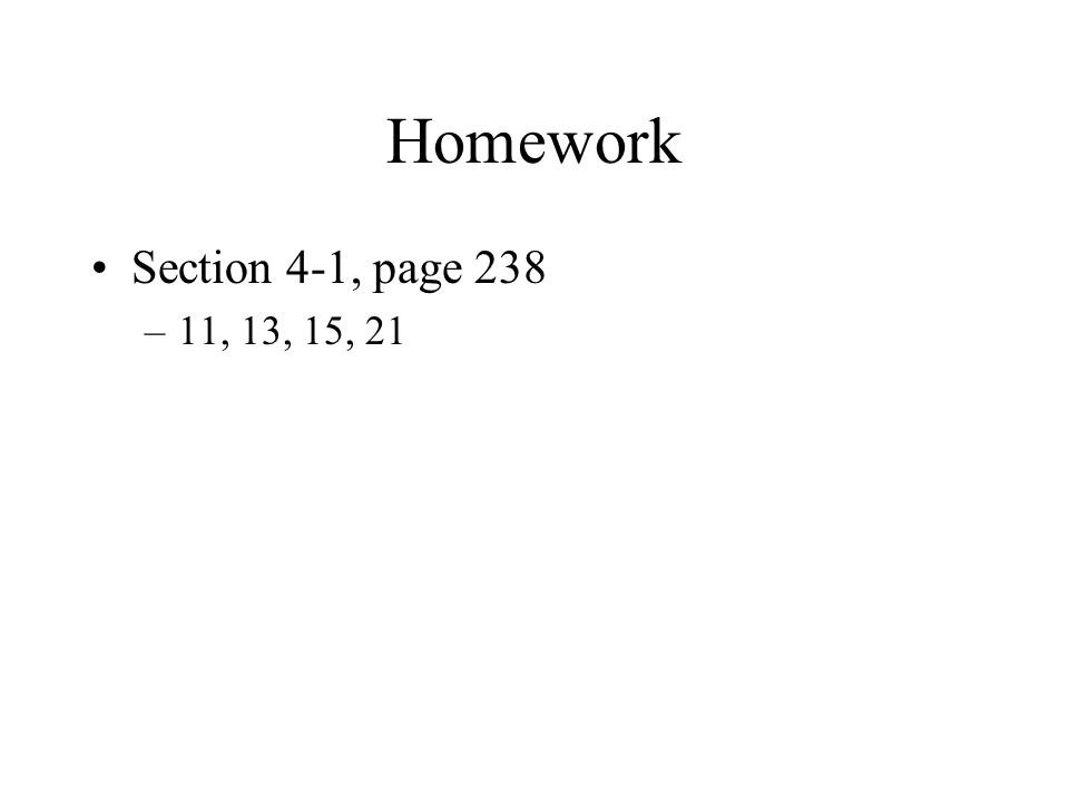 Homework Section 4-1, page 238 –11, 13, 15, 21