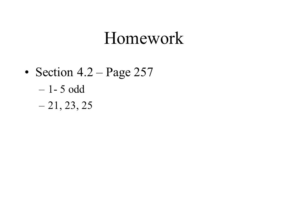 Homework Section 4.2 – Page 257 –1- 5 odd –21, 23, 25