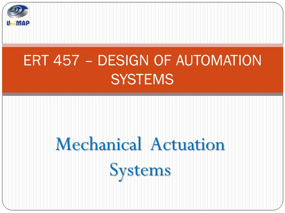 Mechanical Actuation Systems ERT 457 – DESIGN OF AUTOMATION SYSTEMS