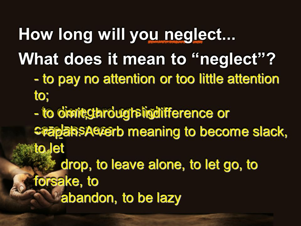 How long will you neglect... What does it mean to neglect .