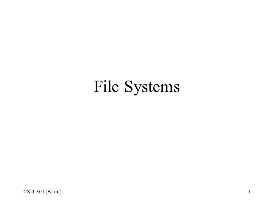 CSIT 301 (Blum)1 File Systems