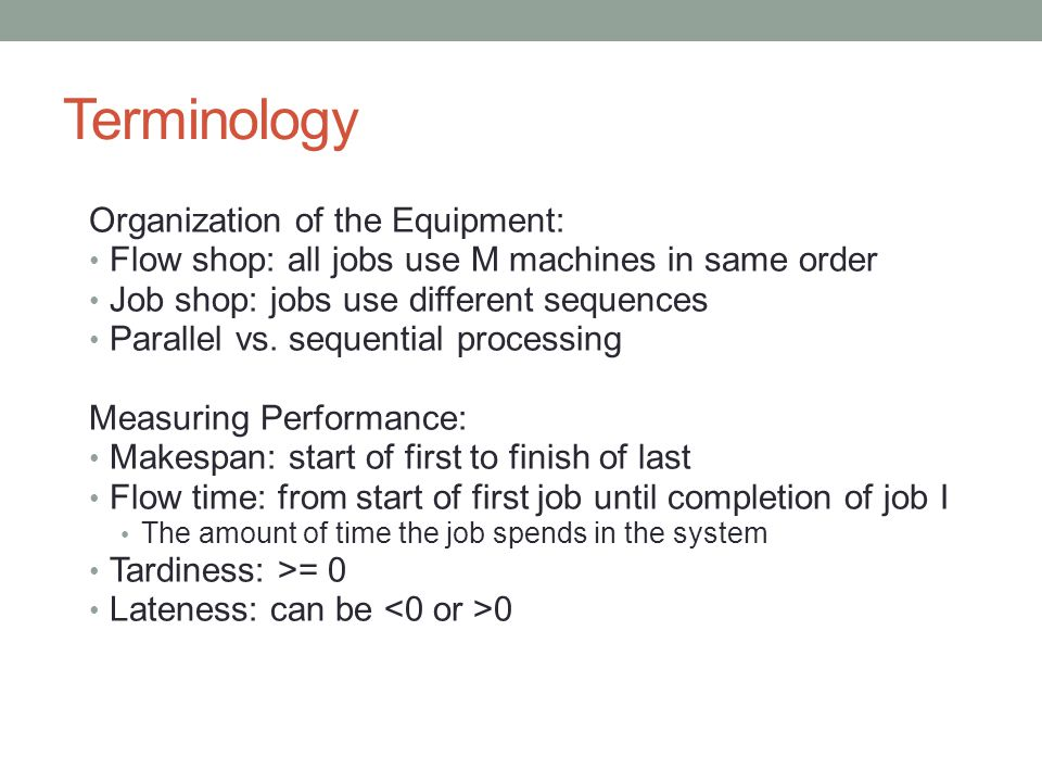 Two Machines Permutation schedules: IJ IJ, JI JI Jobs processed same sequence on both For N jobs on two machines, there will always be an optimal permutation schedule.