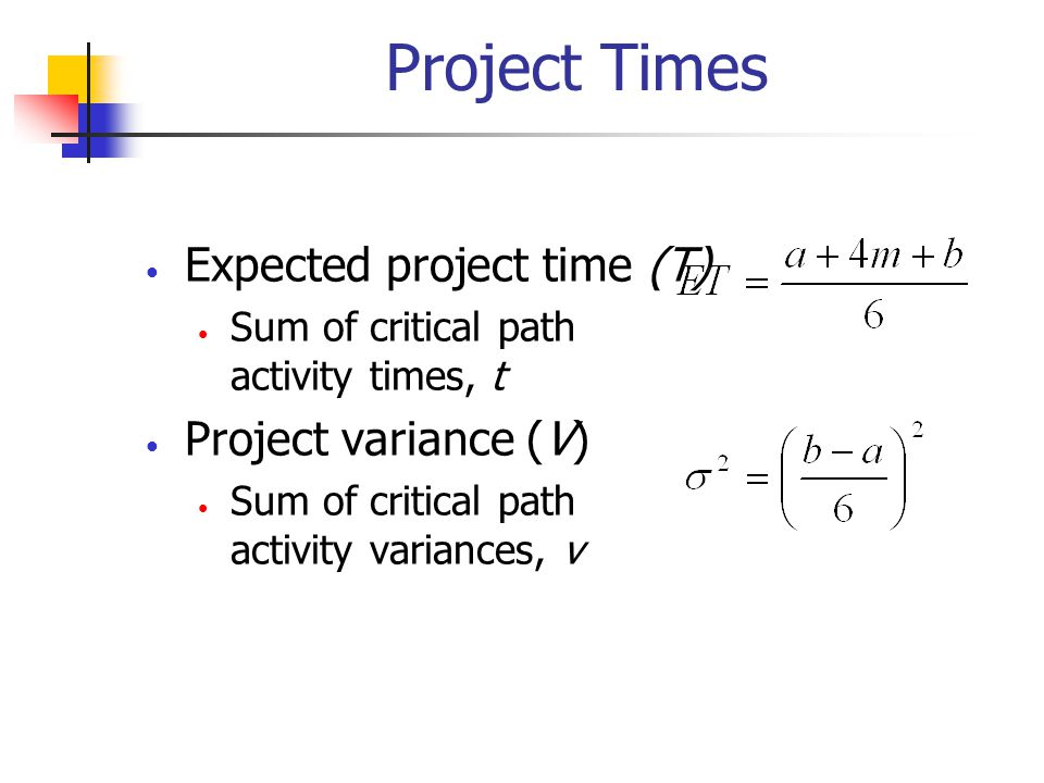 Project Times Expected project time (T) Sum of critical path activity times, t Project variance (V) Sum of critical path activity variances, v