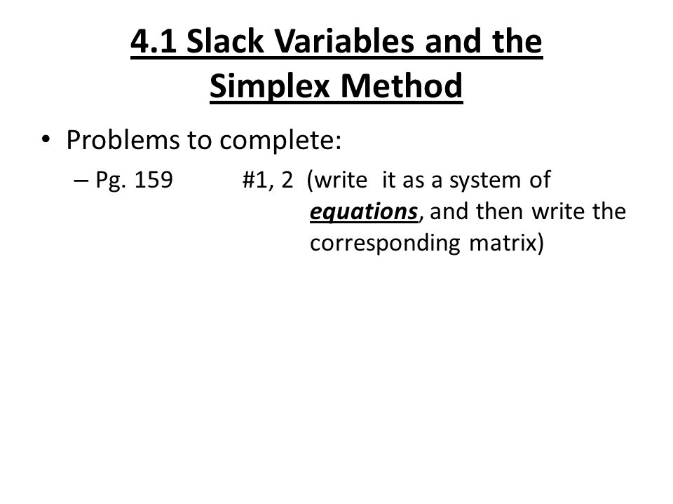 4.1 Slack Variables and the Simplex Method Problems to complete: – Pg.