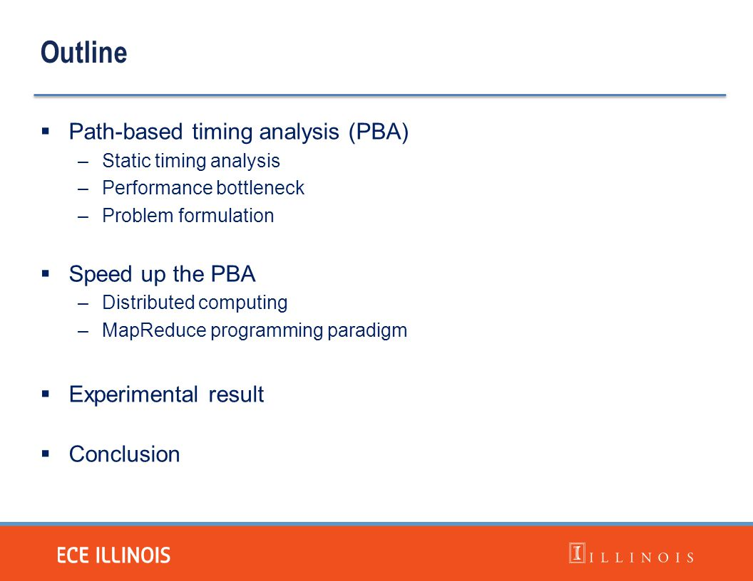 Outline  Path-based timing analysis (PBA) –Static timing analysis –Performance bottleneck –Problem formulation  Speed up the PBA –Distributed comput