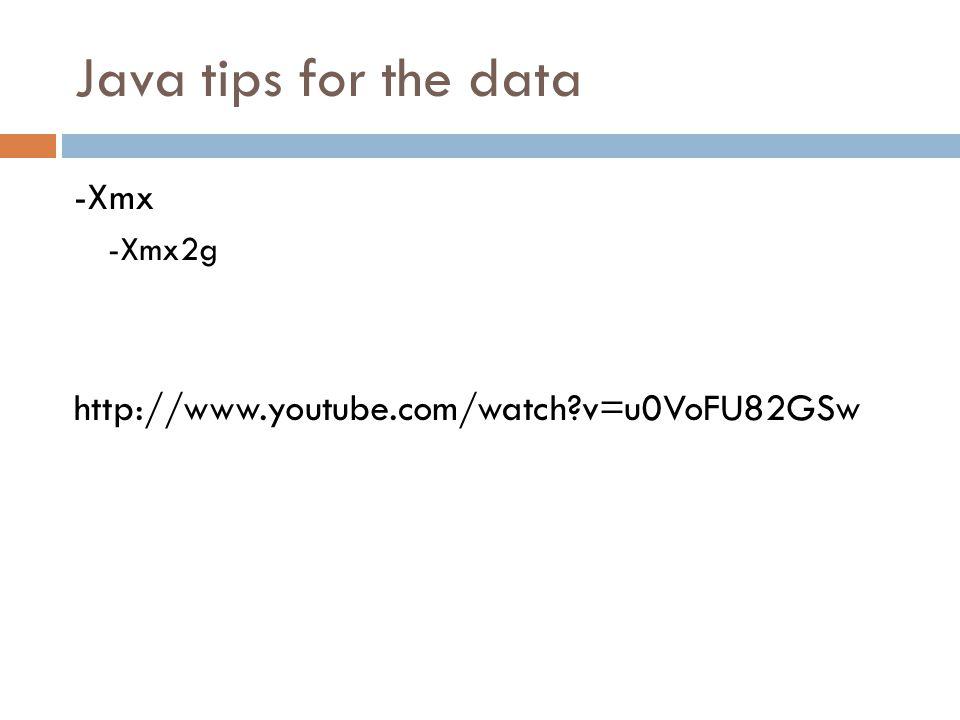 Java tips for the data -Xmx -Xmx2g http://www.youtube.com/watch v=u0VoFU82GSw