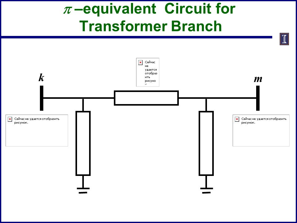  –equivalent Circuit for Transformer Branch k m