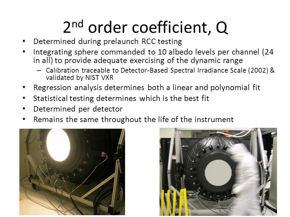 2 nd order coefficient, Q Determined during prelaunch RCC testing Integrating sphere commanded to 10 albedo levels per channel (24 in all) to provide
