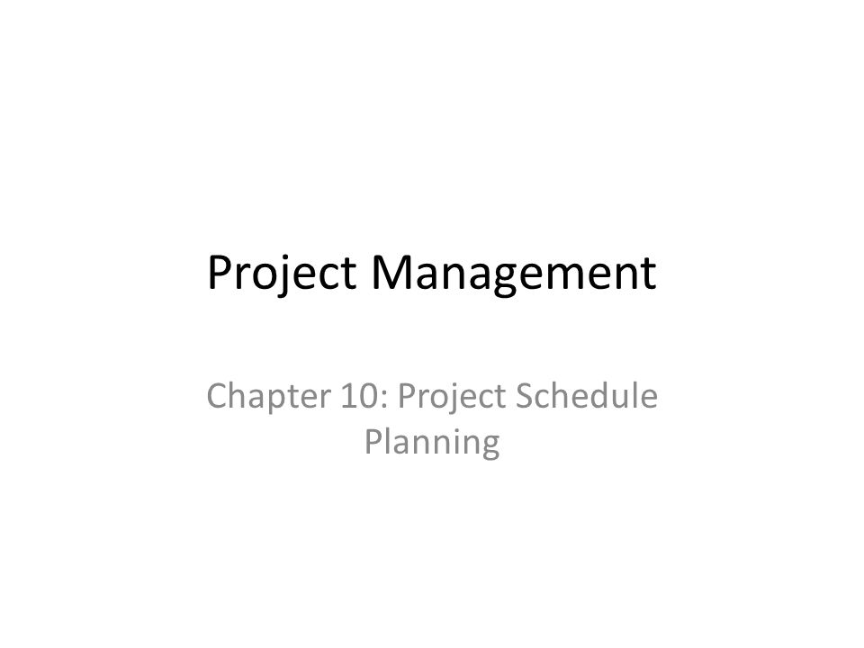 Project Management Chapter 10: Project Schedule Planning