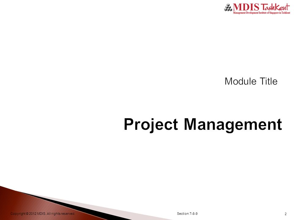 2 Project Management Copyright © 2012 MDIS. All rights reserved.Section 7-8-9