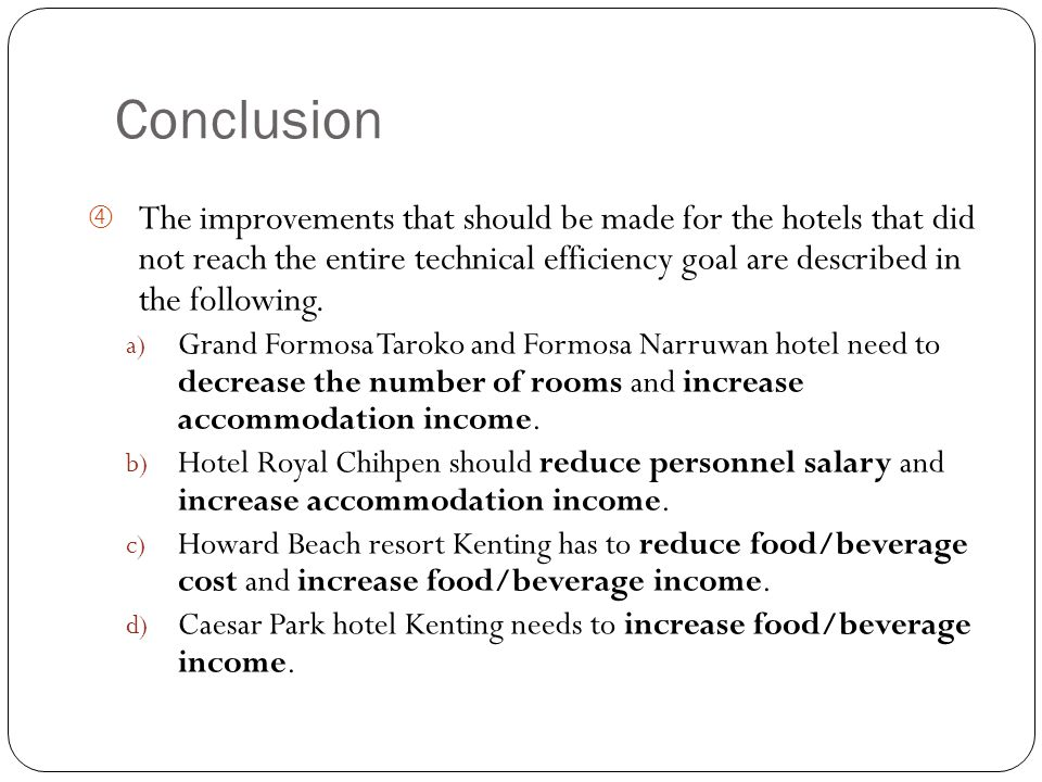 "Conclusion "" The improvements that should be made for the hotels that did not reach the entire technical efficiency goal are described in the following."