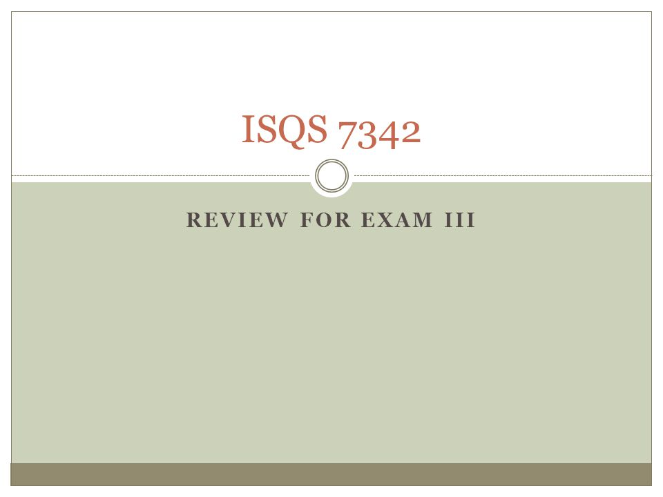 REVIEW FOR EXAM III ISQS 7342