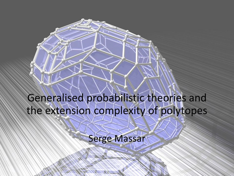 Generalised probabilistic theories and the extension complexity of polytopes Serge Massar
