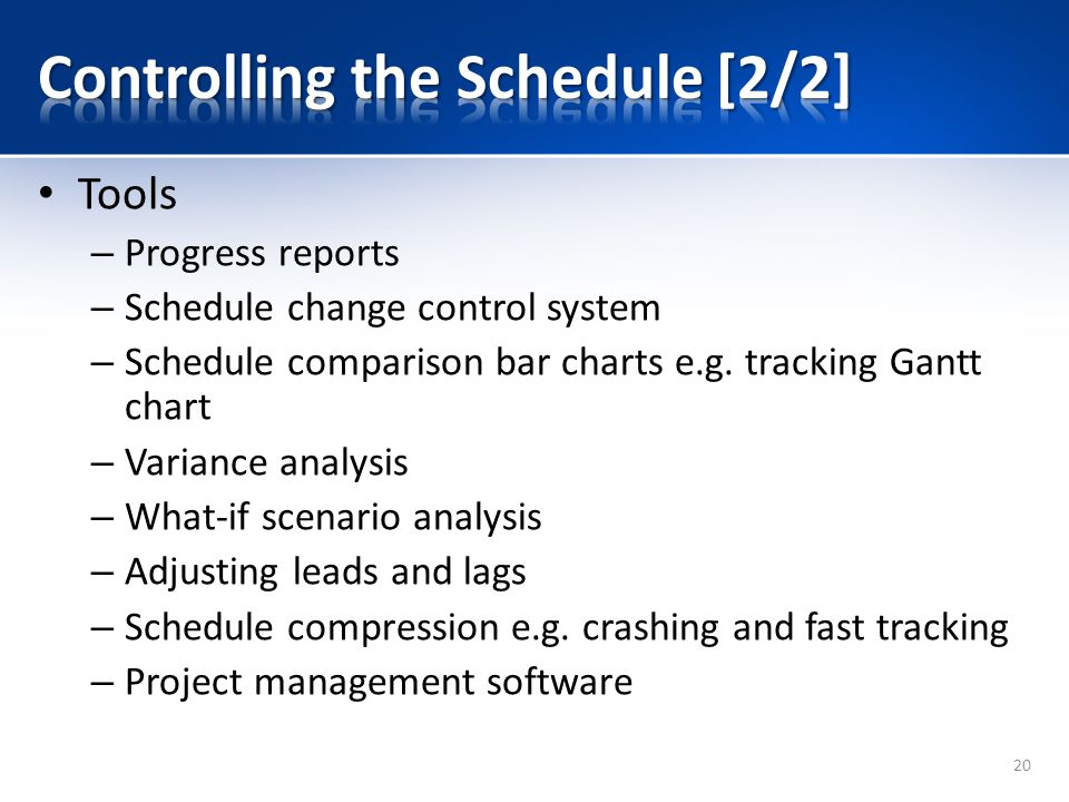 Tools – Progress reports – Schedule change control system – Schedule comparison bar charts e.g.