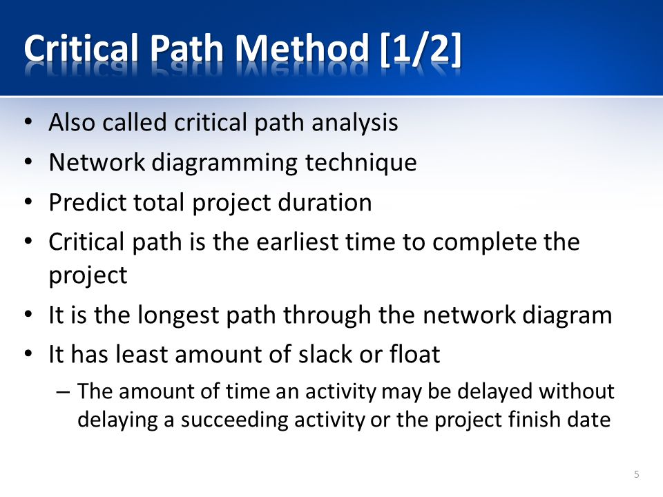 Several tasks done in parallel Multiple paths through a network diagram Longest path or path containing critical tasks derive the completion date How to calculate critical path – Develop a good network diagram – Estimate activities durations – Add durations of all activities on each path – The longest path is the critical path 6