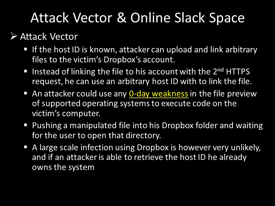  Attack Vector  If the host ID is known, attacker can upload and link arbitrary files to the victim's Dropbox's account.