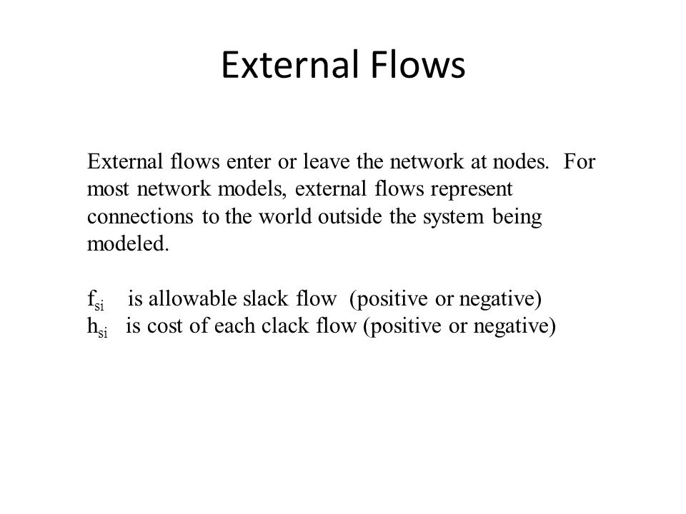 External Flows External flows enter or leave the network at nodes.