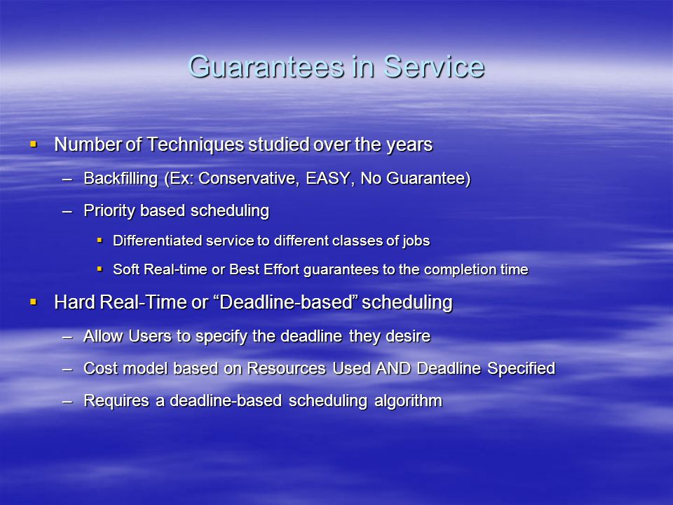 QoS for Job Scheduling  Two Components in providing QoS –Job Scheduling Component  Admission Control –Can we meet the specified deadline.