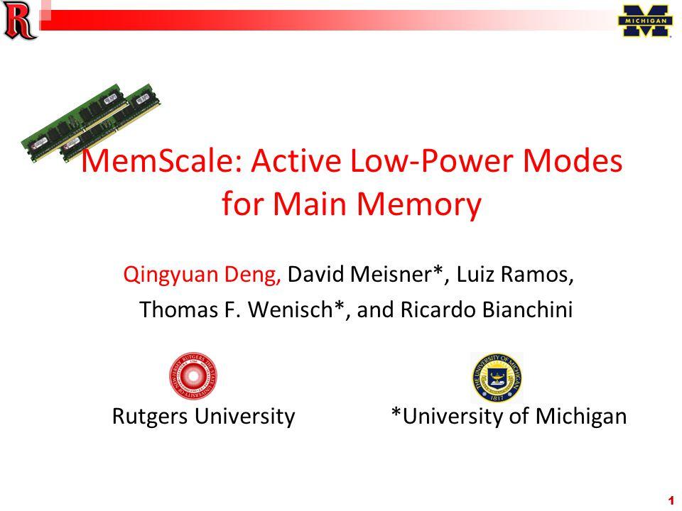 1 MemScale: Active Low-Power Modes for Main Memory Qingyuan Deng, David Meisner*, Luiz Ramos, Thomas F.