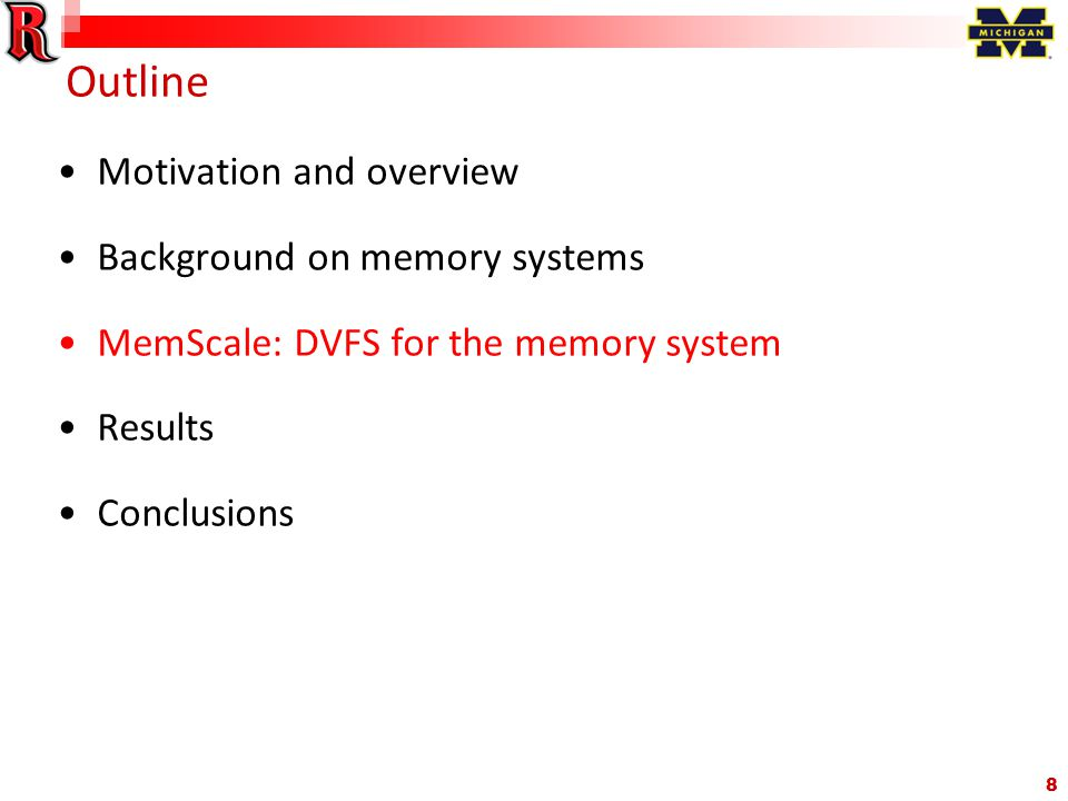 8 Outline Motivation and overview Background on memory systems MemScale: DVFS for the memory system Results Conclusions
