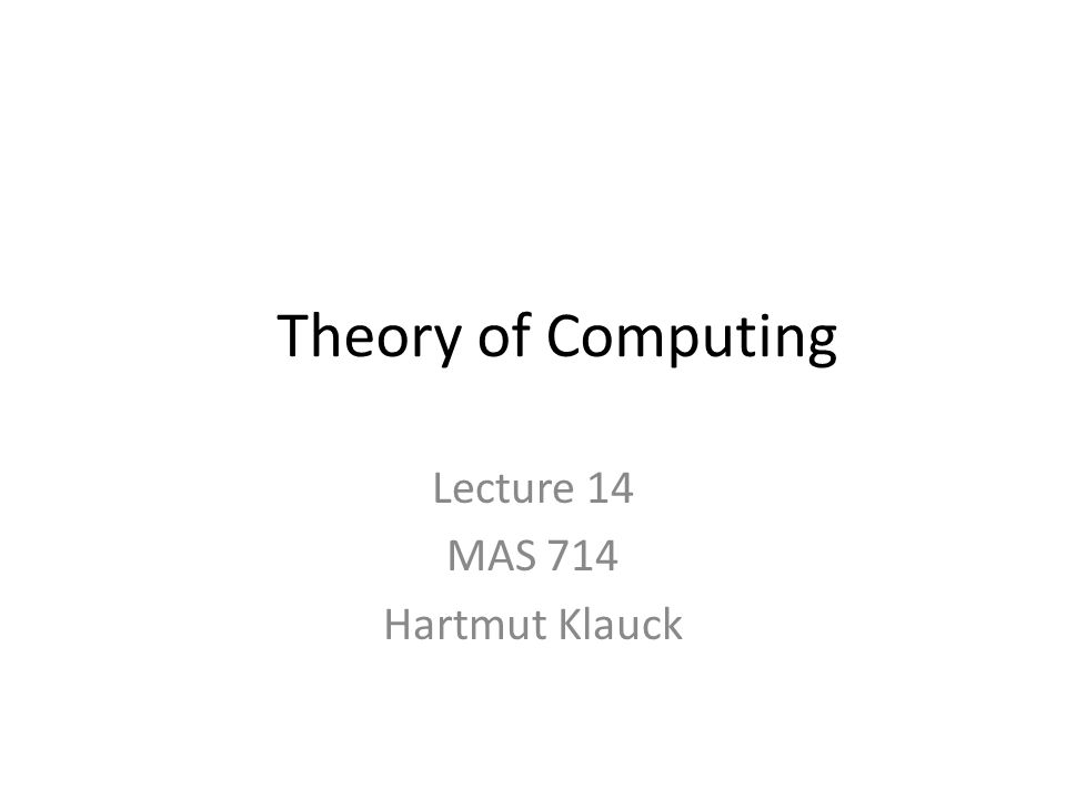 Theory of Computing Lecture 14 MAS 714 Hartmut Klauck