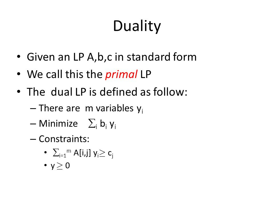 Weak Duality Claim: – Let x be a feasible solution for the primal LP and y a feasible solution for the dual LP, then