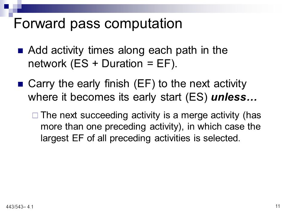 Forward pass computation Add activity times along each path in the network (ES + Duration = EF).