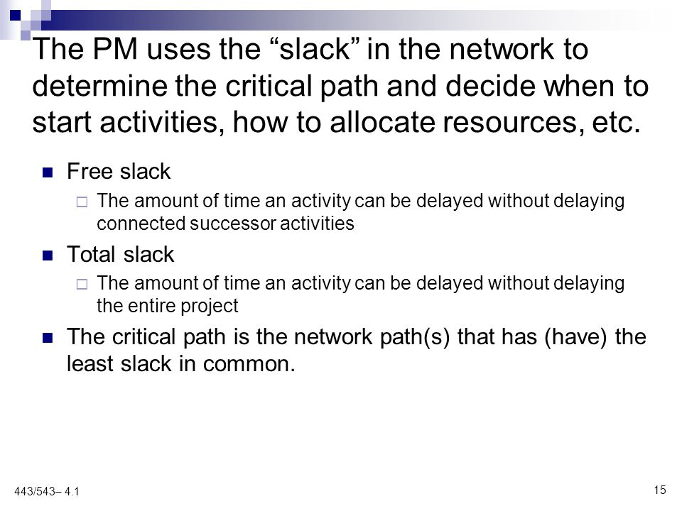 """The PM uses the """"slack"""" in the network to determine the critical path and decide when to start activities, how to allocate resources, etc. Free slack"""