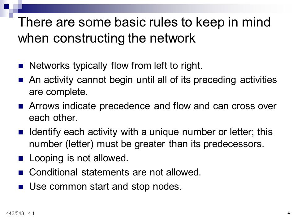 4 There are some basic rules to keep in mind when constructing the network Networks typically flow from left to right. An activity cannot begin until